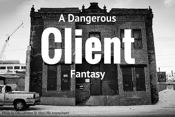 A Dangerous Client Fantasy
