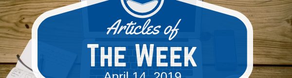 Articles Of The Week April 14, 2019